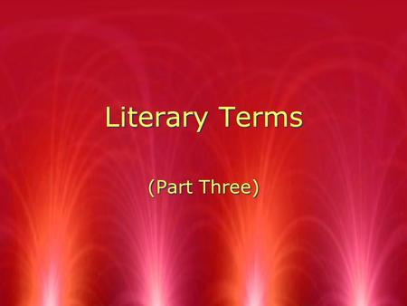 Literary Terms (Part Three). Plot The sequence (or chain) of events within a story -- The plot usually involves one or more conflicts which may be external.