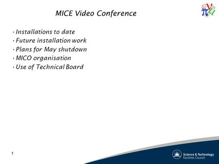 1 MICE Video Conference Installations to date Future installation work Plans for May shutdown MICO organisation Use of Technical Board.