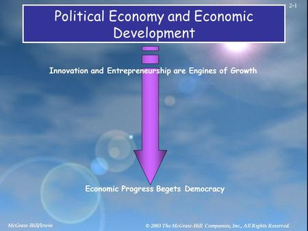 McGraw-Hill/Irwin © 2003 The McGraw-Hill Companies, Inc., All Rights Reserved. 2-1 Political Economy and Economic Development Innovation and Entrepreneurship.