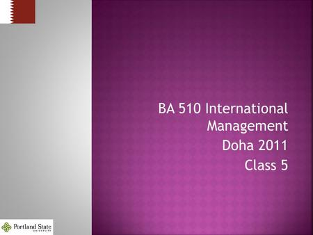 BA 510 International Management Doha 2011 Class 5.