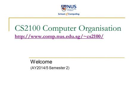 CS2100 Computer Organisation   Welcome (AY2014/5 Semester 2)
