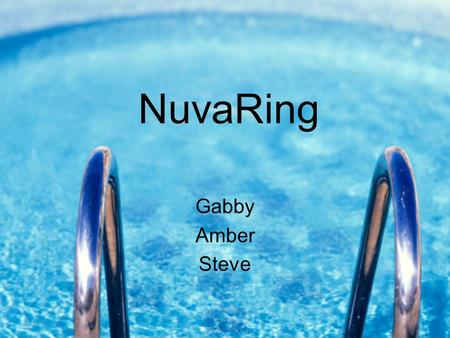 NuvaRing Gabby Amber Steve. Commercial!  vaRingUsers/watchTVCommercials/index. asphttp://www.nuvaring.com/Consumer/ForNu.