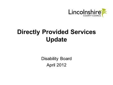 Directly Provided Services Update Disability Board April 2012.