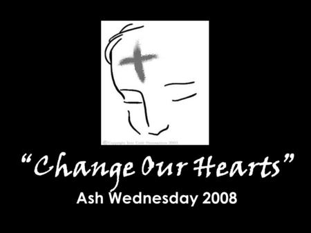 """Change Our Hearts"" Ash Wednesday 2008"