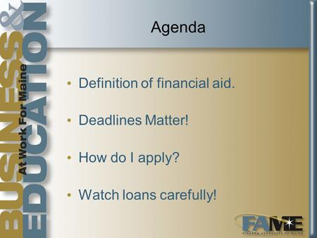 Agenda Definition of financial aid. Deadlines Matter! How do I apply? Watch loans carefully!