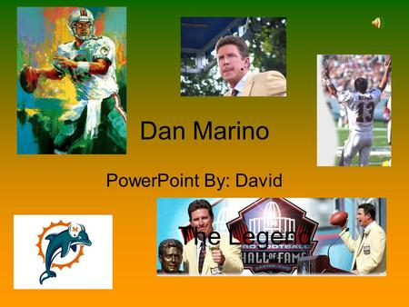 Dan Marino PowerPoint By: David The Legend Dan Marino Born: September 15, 1961 Where? Pittsburgh, Pennsylvania Family: A Mom and Dad and two younger.