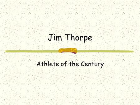 Jim Thorpe Athlete of the Century. Jim Thorpe Born: May 28, 1887 Oklahoma – Indian Territory Died: March 28, 1953 Tribe: Sac and Fox.