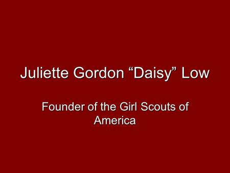 "Juliette Gordon ""Daisy"" Low Founder of the Girl Scouts of America."