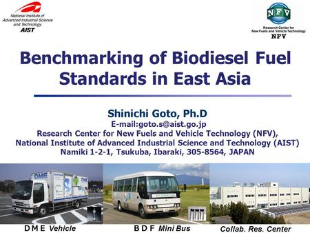 Shinichi Goto, Ph.D Research Center for New <strong>Fuels</strong> and Vehicle Technology (NFV), National Institute of Advanced Industrial Science.