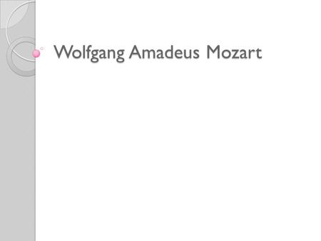 Wolfgang Amadeus Mozart. Mozart's Family Born into a musical family Father, Leopold, was a distinguished violinist and composer. He held the position.