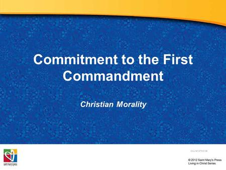Commitment to the First Commandment Christian Morality Document # TX001835.