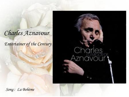 Charles Aznavour Song : La Bohème Entertainer of the Century.