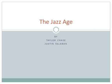 "BY TAYLOR CHASE JUSTIN TALABAN The Jazz Age. Jazz Age F. Scott Fitzgerald coined the term ""Jazz Age"" in the 20's -African American artists developed Jazz."