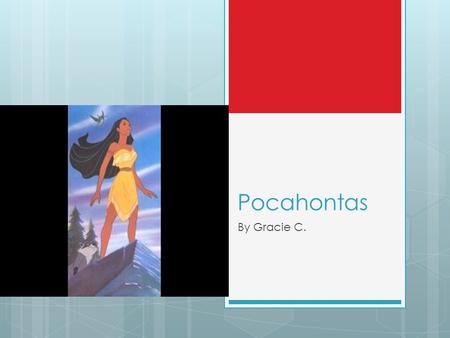 Pocahontas By Gracie C.. indian princess  I like pocahontas because she is a princess.