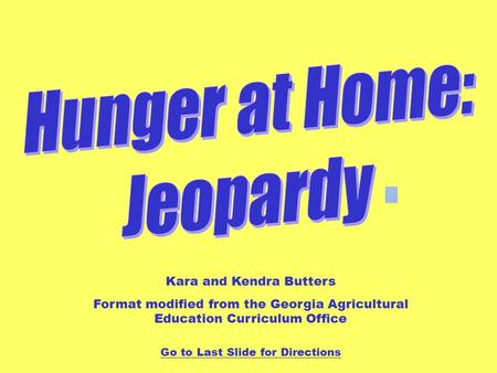 Kara and Kendra Butters Format modified from the Georgia Agricultural Education Curriculum Office Go to Last Slide for Directions.