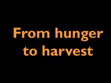 From hunger to harvest. This slideshow tells how can poor people overcome hunger?