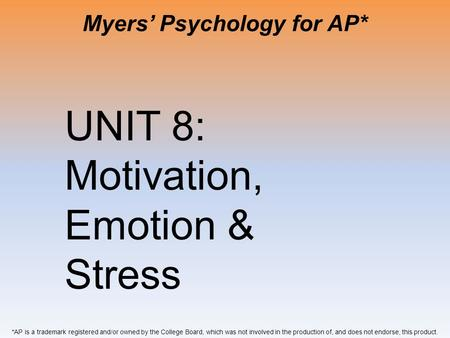 Myers' Psychology for AP* *AP is a trademark registered and/or owned by the College Board, which was not involved in the production of, and does not endorse,