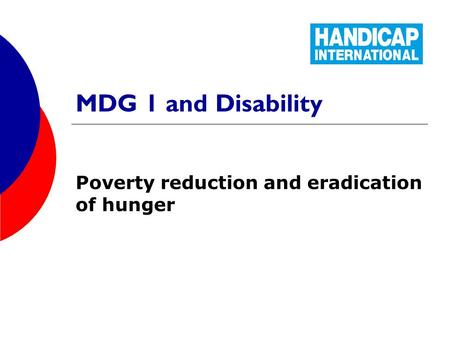MDG 1 and Disability Poverty reduction and eradication of hunger.