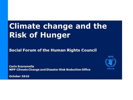 Climate change and the Risk of Hunger Social Forum of the Human Rights Council Carlo Scaramella WFP Climate Change and Disaster Risk Reduction Office October.