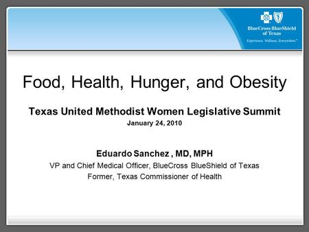 Food, Health, Hunger, and <strong>Obesity</strong> Texas United Methodist Women Legislative Summit January 24, 2010 Eduardo Sanchez, MD, MPH VP and Chief Medical Officer,