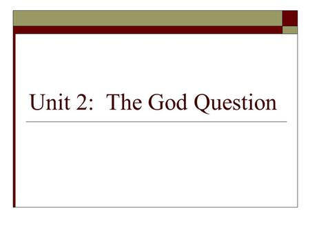 Unit 2: The God Question. Meeting the Living God by William J. O'Malley, S.J. The Second Question: Does God Exist? The Great Debate God vs. Science by.