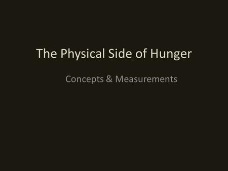 The Physical Side of Hunger Concepts & Measurements.