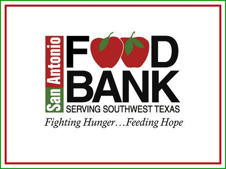Fighting Hunger…Feeding Hope. SAFB…Feeding America Connection Nation's leading domestic hunger-relief charity Provides food assistance to more than 25.