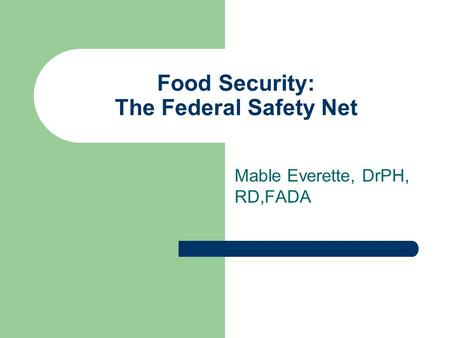 Food Security: The Federal Safety Net Mable Everette, DrPH, RD,FADA.