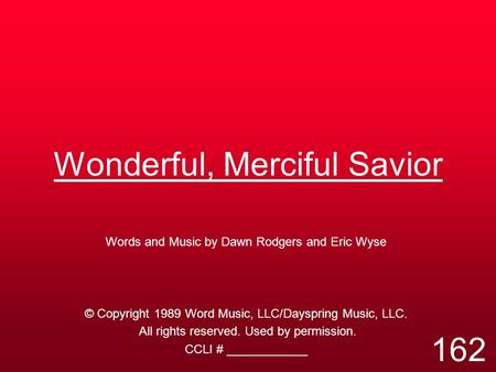 Wonderful, Merciful Savior Words and Music by Dawn Rodgers and Eric Wyse © Copyright 1989 Word Music, LLC/Dayspring Music, LLC. All rights reserved. Used.
