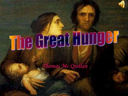 Thomas Mc Quillan This is a rotten potato 1.Timeline 2.Introduction 3.The Blight 4.Famine Fever 5.The Soup Kitchen 6.Emigration & Eviction 7.Black Death.