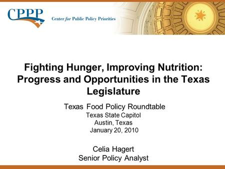 Fighting Hunger, Improving Nutrition: Progress and Opportunities in the Texas Legislature Texas Food Policy Roundtable Texas State Capitol Austin, Texas.