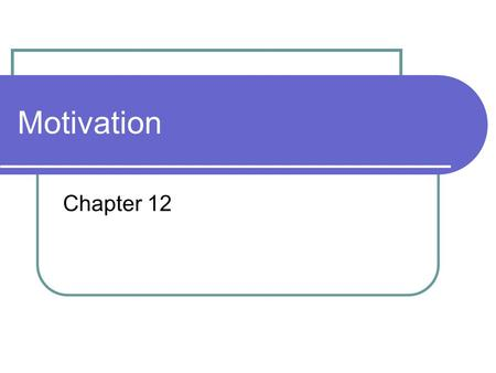 Motivation Chapter 12. Motivation Concepts Drive reduction theory Drives and Instincts Homeostasis Push of need and pull of incentives Yerkes-Dodson Law.