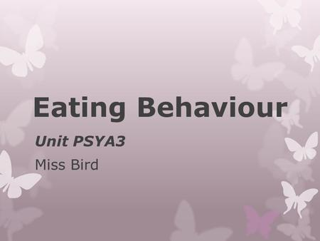 Eating Behaviour Unit PSYA3 Miss Bird. What will we cover in this topic? Eating behaviour Factors influencing attitudes to food and eating behaviour.
