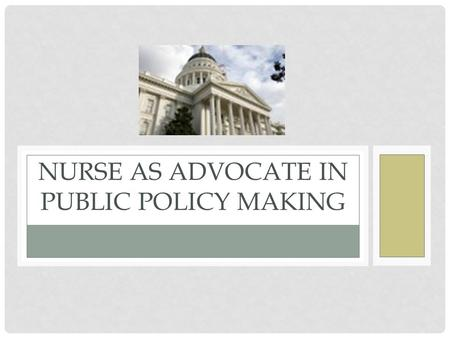 NURSE AS ADVOCATE IN PUBLIC POLICY MAKING. OBJECTIVES Articulate professional nursing's role in the American healthcare system. Identify opportunities.