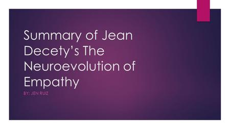Summary of Jean Decety's The Neuroevolution of Empathy BY: JEN RUIZ.