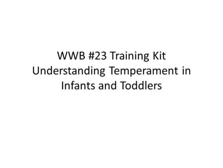 WWB #23 Training Kit Understanding Temperament in Infants and Toddlers.