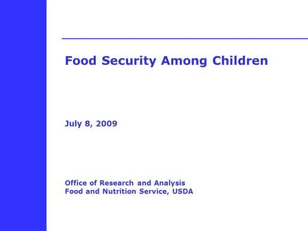 Food Security Among Children July 8, 2009 Office of Research and Analysis Food and Nutrition Service, USDA.