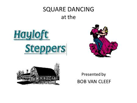 SQUARE DANCING at the Presented by BOB VAN CLEEF.