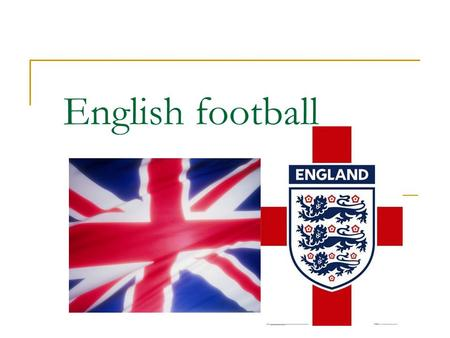 English football. A little bit of history Football is a national sport in England, where the first set of rules were established in 1863. England is home.