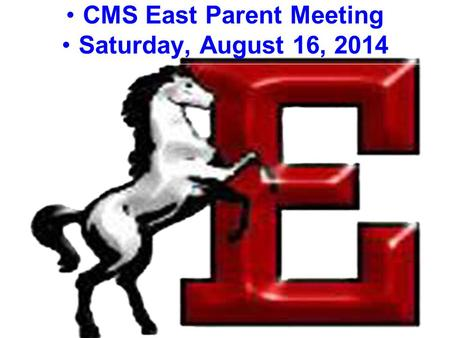 CMS East Parent Meeting Saturday, August 16, 2014.