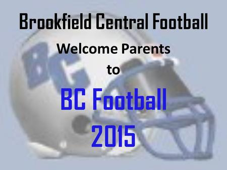 Brookfield Central Football Welcome Parents to BC Football 2015.