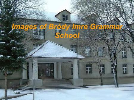 Images of Bródy Imre Grammar School. Imre Bródy (1891 - 1944) Bródy was born in Gyula, he was university educated in Budapest and became a physicist.
