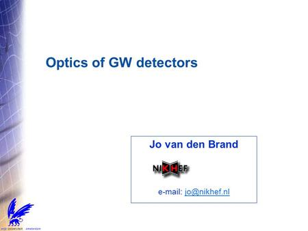 Optics of GW detectors Jo van den Brand