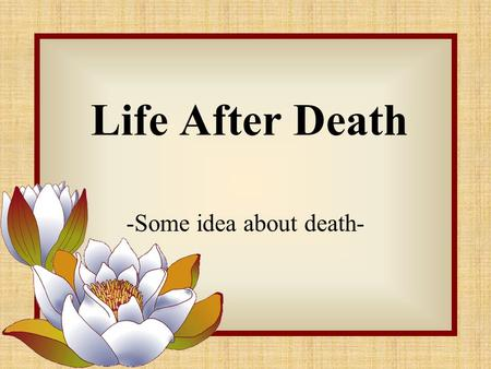 Life After Death -Some idea about death-. What happens to one after death?