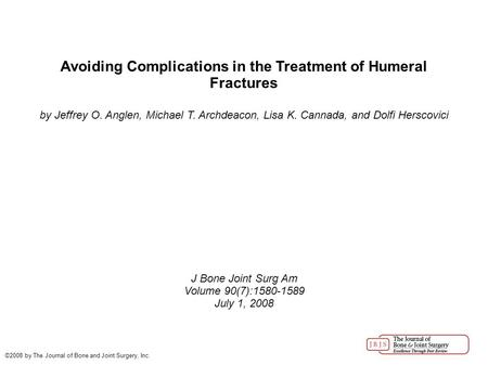 Avoiding Complications in the Treatment of Humeral Fractures by Jeffrey O. Anglen, Michael T. Archdeacon, Lisa K. Cannada, and Dolfi Herscovici J Bone.