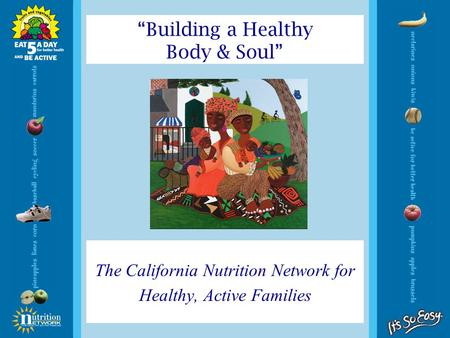 "The California Nutrition Network for Healthy, Active Families ""Building a Healthy Body & Soul"""