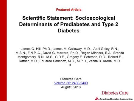 Scientific Statement: Socioecological Determinants of Prediabetes and Type 2 Diabetes Featured Article: James O. Hill, Ph.D., James M. Galloway, M.D.,