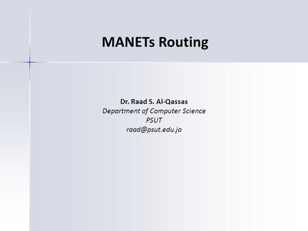 MANETs Routing Dr. Raad S. Al-Qassas Department of Computer Science PSUT