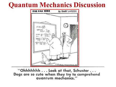 Quantum Mechanics Discussion. Quantum Mechanics: The Schrödinger Equation (time independent)! Hψ = Eψ A differential (operator) eigenvalue equation H.