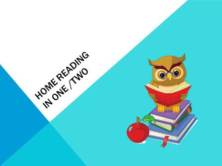 HOME READING IN ONE /TWO. READING SHOULD BE FUN!!!! Our number one priority is to ensure reading is a positive and enjoyable experience for students and.